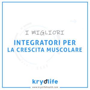 Migliori Integratori per la crescita muscolare