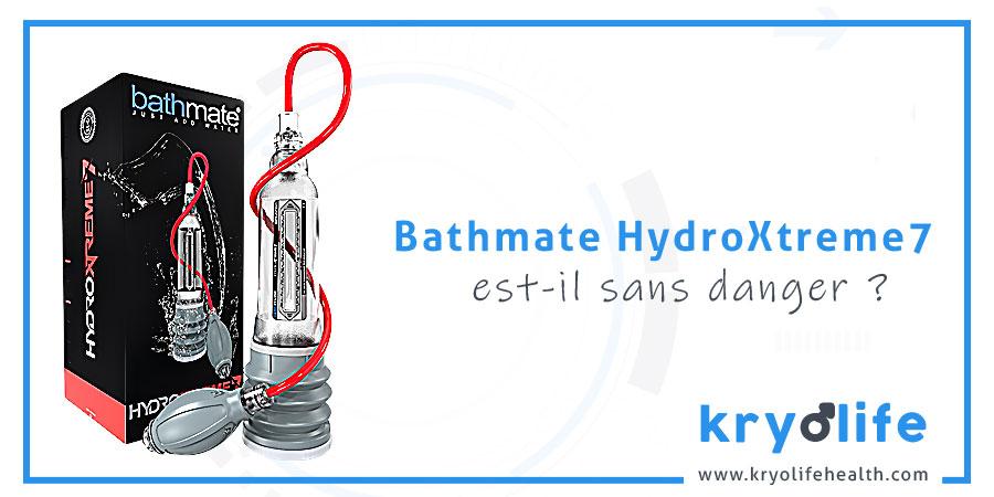 Bathmate HydroXtreme7 est-il sans danger